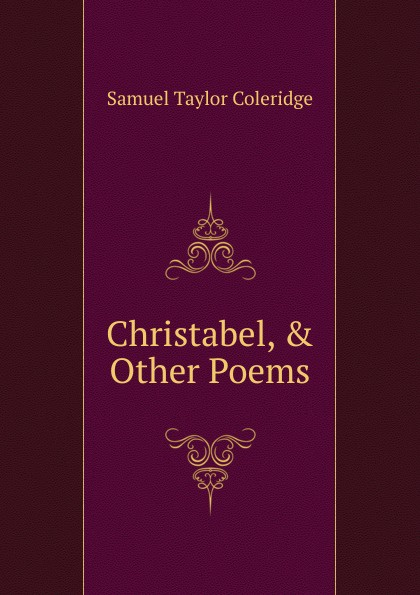Samuel Taylor Coleridge Christabel, . Other Poems coleridge christabel rose hugh crichton s romance