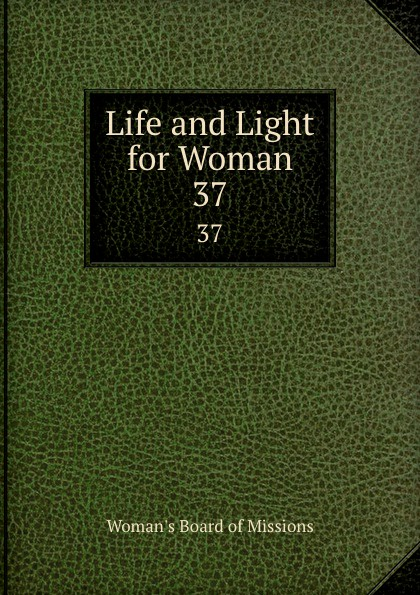 Woman's Board of Missions Life and Light for Woman. 37 woman s board of missions life and light for woman volume 22