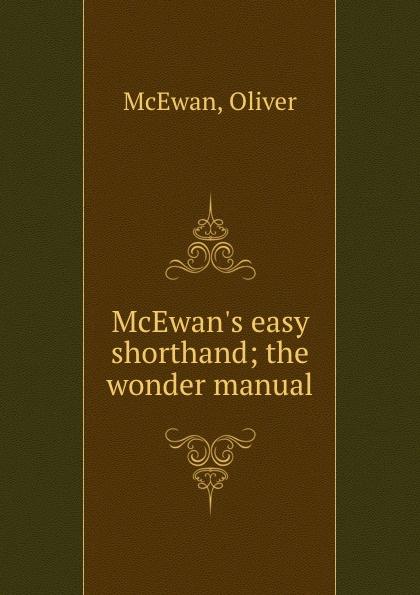 Oliver McEwan McEwan.s easy shorthand; the wonder manual mcewan i nutshell