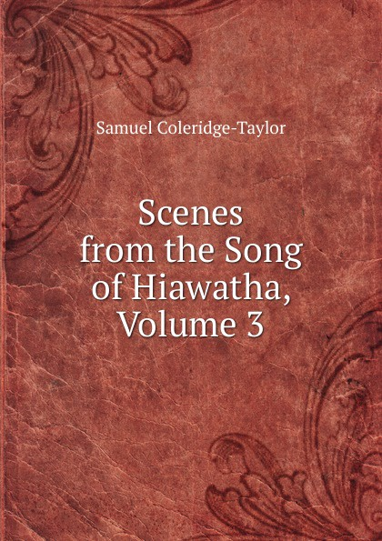 Samuel Coleridge-Taylor Scenes from the Song of Hiawatha, Volume 3 s coleridge taylor scenes from an every day romance op 41
