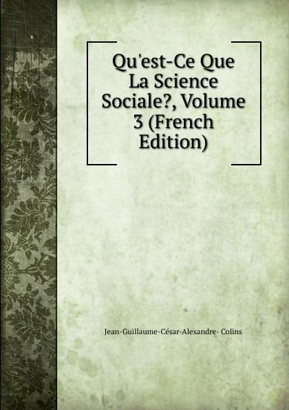 Jean-Guillaume-César-Alexandre- Colins Qu.est-Ce Que La Science Sociale., Volume 3 (French Edition)