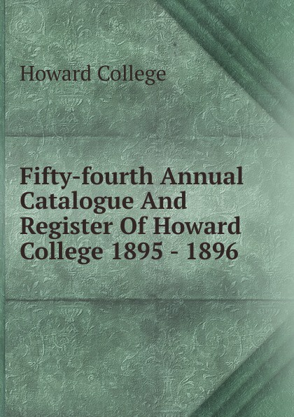 Howard College Fifty-fourth Annual Catalogue And Register Of Howard College 1895 - 1896 howard college fifty second annual catalogue and register of howard college 1893 1894