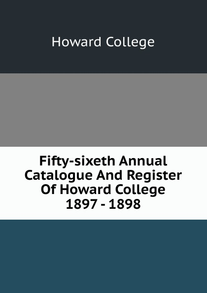 Howard College Fifty-sixeth Annual Catalogue And Register Of Howard College 1897 - 1898 howard college fifty second annual catalogue and register of howard college 1893 1894