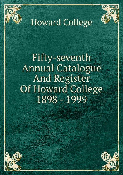 Howard College Fifty-seventh Annual Catalogue And Register Of Howard College 1898 - 1999 howard college fifty second annual catalogue and register of howard college 1893 1894