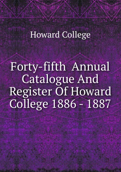 Howard College Forty-fifth Annual Catalogue And Register Of Howard College 1886 - 1887 все цены