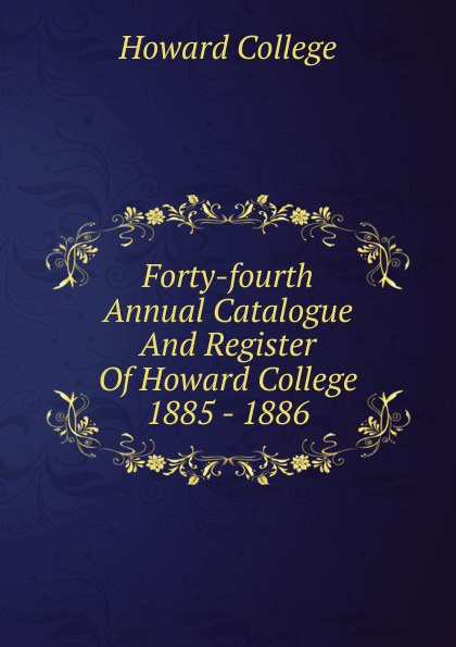Howard College Forty-fourth Annual Catalogue And Register Of Howard College 1885 - 1886 howard college fifty first annual catalogue and register of howard college 1892 1893