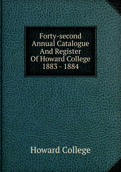 Howard College Forty-second Annual Catalogue And Register Of Howard College 1883 - 1884 howard college fifty second annual catalogue and register of howard college 1893 1894