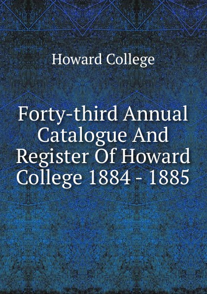 Howard College Forty-third Annual Catalogue And Register Of Howard College 1884 - 1885 все цены
