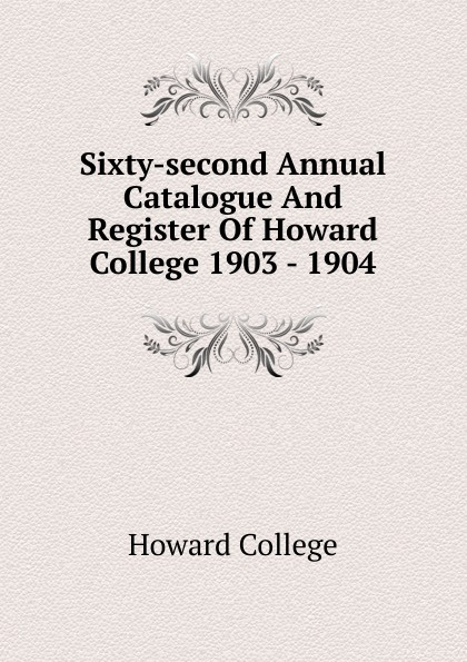 Howard College Sixty-second Annual Catalogue And Register Of Howard College 1903 - 1904 howard college fifty second annual catalogue and register of howard college 1893 1894