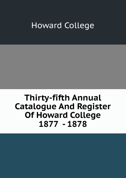 Howard College Thirty-fifth Annual Catalogue And Register Of Howard College 1877 - 1878 howard college fifty second annual catalogue and register of howard college 1893 1894