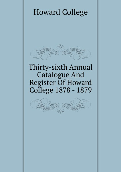 Howard College Thirty-sixth Annual Catalogue And Register Of Howard College 1878 - 1879 howard college fifty second annual catalogue and register of howard college 1893 1894