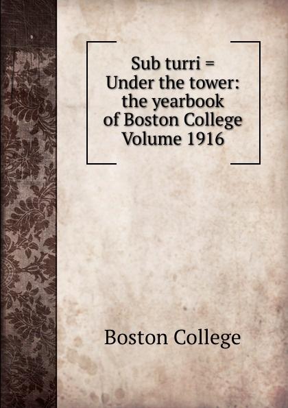 Boston College Sub turri . Under the tower: yearbook of Volume 1916