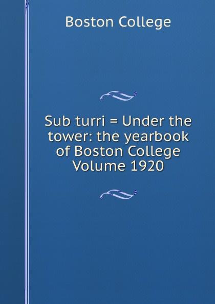 Boston College Sub turri . Under the tower: yearbook of Volume 1920