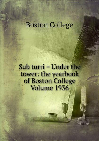 Boston College Sub turri . Under the tower: yearbook of Volume 1936