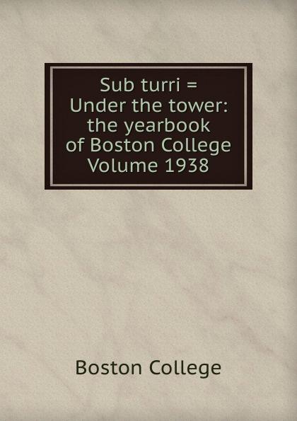 цена на Boston College Sub turri . Under the tower: the yearbook of Boston College Volume 1938