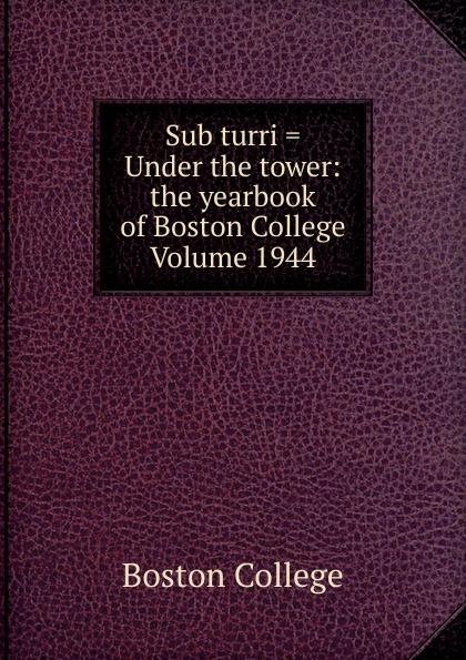 Boston College Sub turri . Under the tower: yearbook of Volume 1944