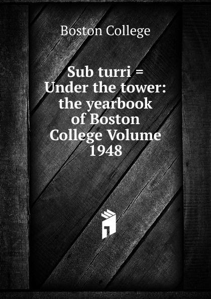 Boston College Sub turri . Under the tower: yearbook of Volume 1948