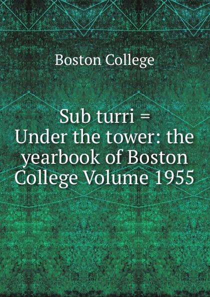 Boston College Sub turri . Under the tower: the yearbook of Boston College Volume 1955