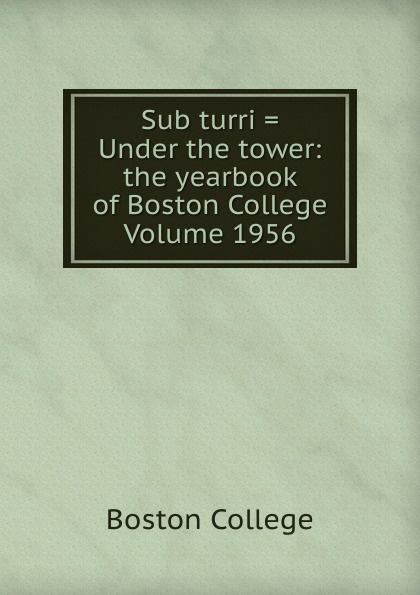 Boston College Sub turri . Under the tower: yearbook of Volume 1956
