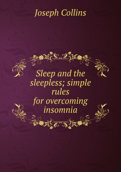 Joseph Collins Sleep and the sleepless; simple rules for overcoming insomnia