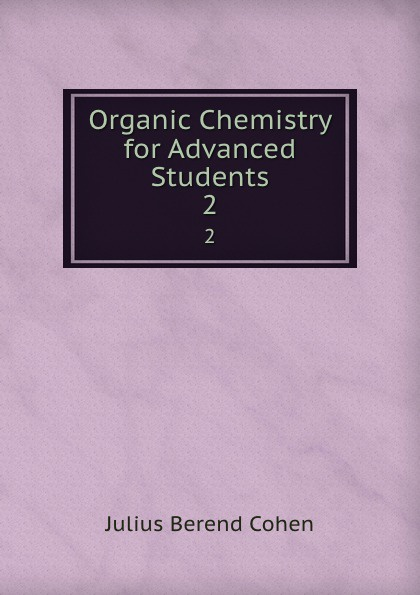 Julius Berend Cohen Organic Chemistry for Advanced Students. 2 richard langley h organic chemistry ii for dummies