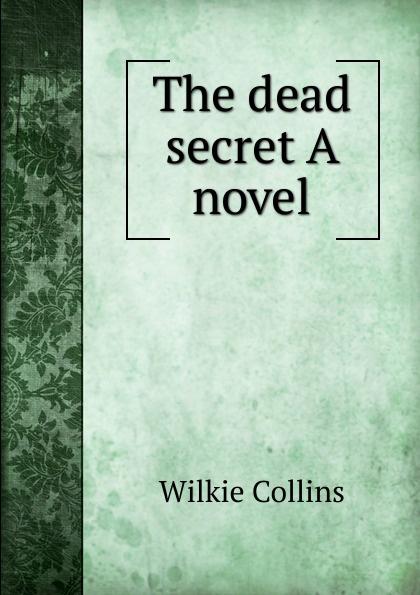 Wilkie Collins The dead secret A novel