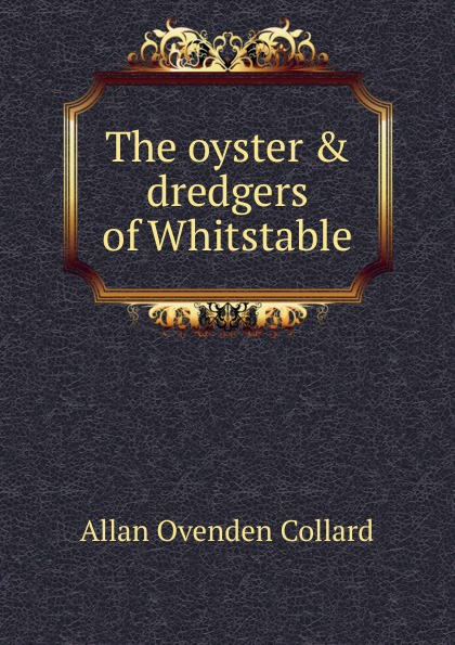 Фото - Allan Ovenden Collard The oyster . dredgers of Whitstable kathy collard miller at the heart of friendship