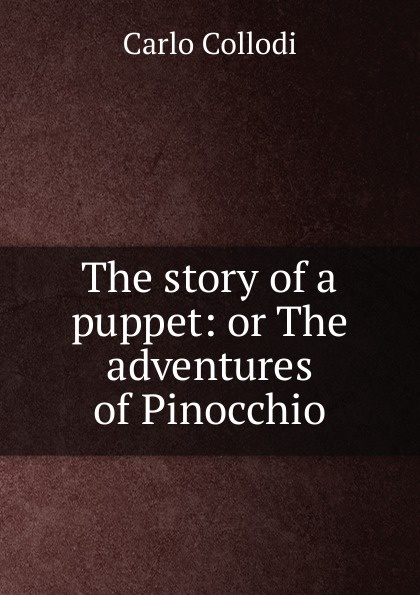 Carlo Collodi The story of a puppet: or The adventures of Pinocchio carlo collodi pinocchiova dobrodruzstvi