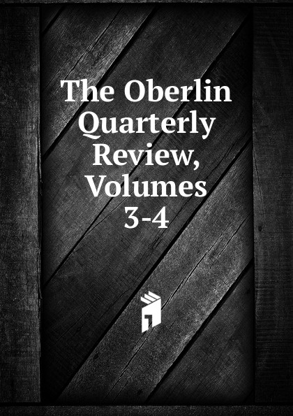The Oberlin Quarterly Review, Volumes 3-4 отсутствует the foreign quarterly review vol 2 3