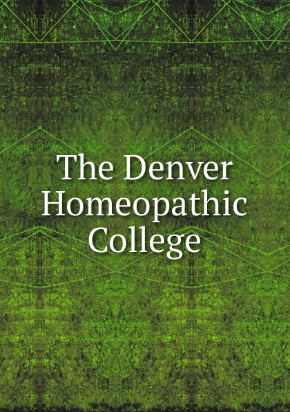 The Denver Homeopathic College the denver homeopathic college