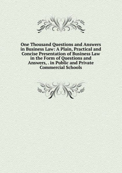 One Thousand Questions and Answers in Business Law: A Plain, Practical and Concise Presentation of Business Law in the Form of Questions and Answers, . in Public and Private Commercial Schools шлем melon closed eyes глянцевый m l 52 58 см 161102