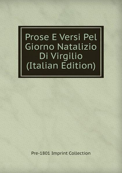 Pre-1801 Imprint Collection Prose E Versi Pel Giorno Natalizio Di Virgilio (Italian Edition) fuà fusinato erminia versi italian edition
