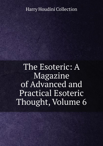Harry Houdini Collection The Esoteric: A Magazine of Advanced and Practical Esoteric Thought, Volume 6 esoteric warfare