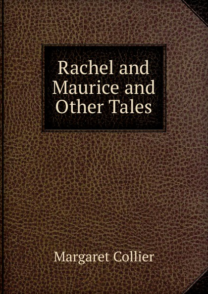 Margaret Collier Rachel and Maurice and Other Tales rachel redhead hannah judy twisted tales