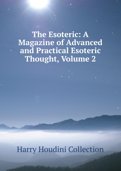 Harry Houdini Collection The Esoteric: A Magazine of Advanced and Practical Esoteric Thought, Volume 2 esoteric warfare