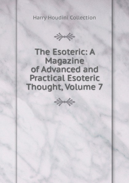 Harry Houdini Collection The Esoteric: A Magazine of Advanced and Practical Esoteric Thought, Volume 7 esoteric warfare