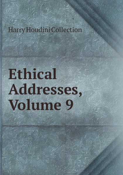 Harry Houdini Collection Ethical Addresses, Volume 9