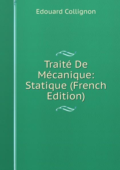 Edouard Collignon Traite De Mecanique: Statique (French Edition)