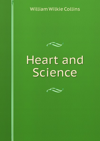 William Wilkie Collins Heart and Science collins w heart and science