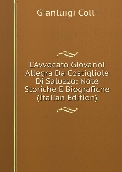 Gianluigi Colli L.Avvocato Giovanni Allegra Da Costigliole Di Saluzzo: Note Storiche E Biografiche (Italian Edition) giovanni meli massime e giudizi italian edition