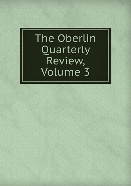 The Oberlin Quarterly Review, Volume 3 отсутствует the foreign quarterly review vol 2 3