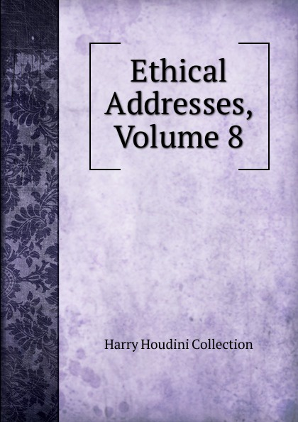 Harry Houdini Collection Ethical Addresses, Volume 8
