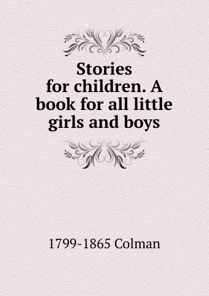 1799-1865 Colman Stories for children. A book for all little girls and boys aesop aesops stories for little children