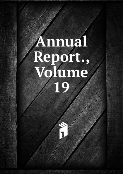 Annual Report., Volume 19 annual report volume 6 page 1