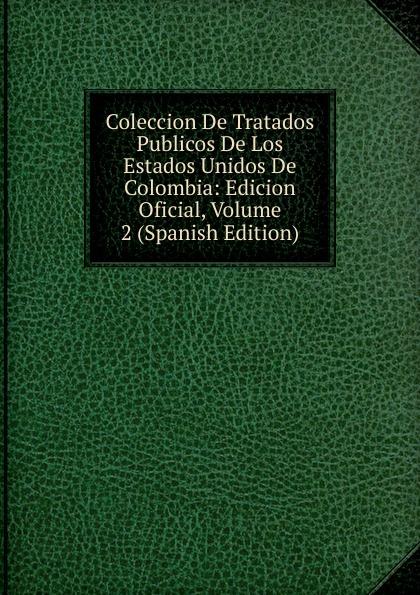 Coleccion De Tratados Publicos De Los Estados Unidos De Colombia: Edicion Oficial, Volume 2 (Spanish Edition) estados fallidos