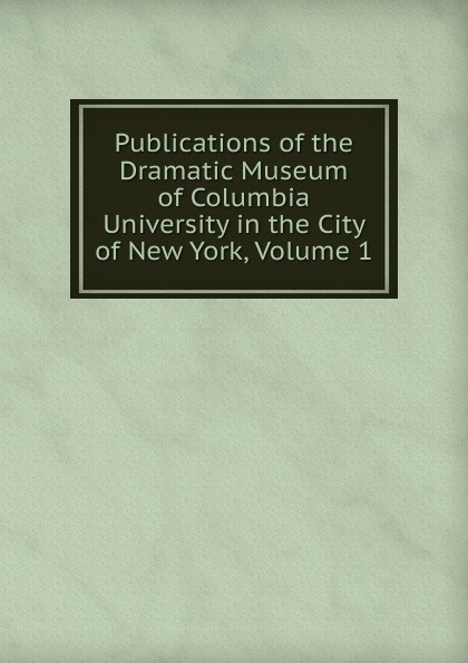Publications of the Dramatic Museum of Columbia University in the City of New York, Volume 1 the new acropolis museum