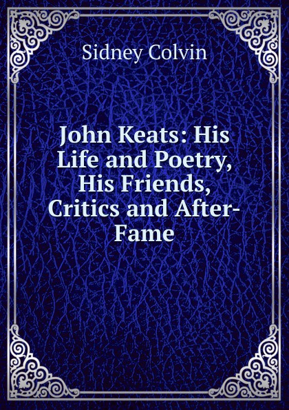 где купить Sidney Colvin John Keats: His Life and Poetry, His Friends, Critics and After-Fame по лучшей цене