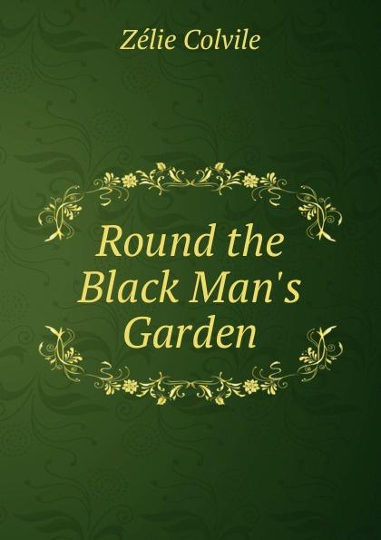 Zélie Colvile Round the Black M Garden