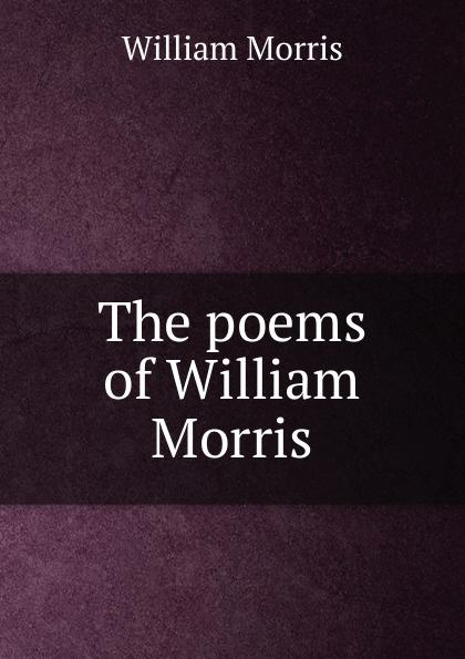 William Morris The poems of William Morris цена