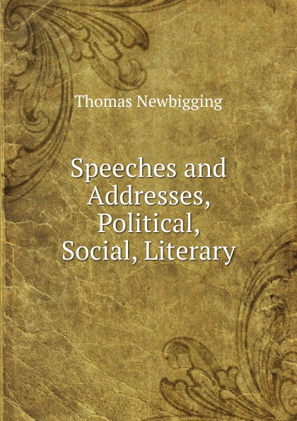 Thomas Newbigging Speeches and Addresses, Political, Social, Literary